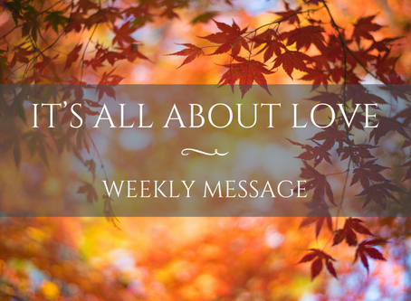 Weekly Message | It's All About Love