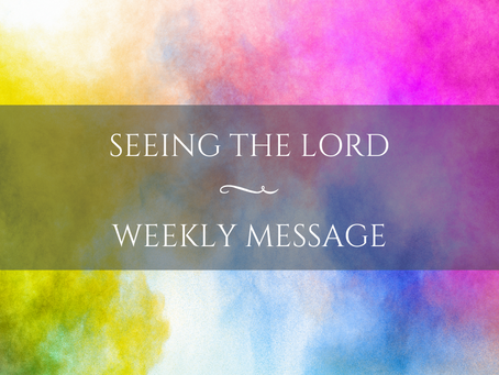 Weekly Message   Seeing the Lord