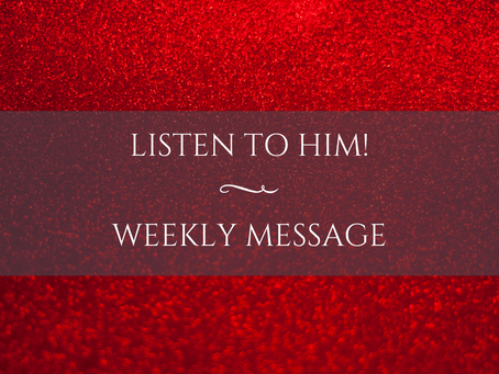 Weekly Message | Listen to Him!