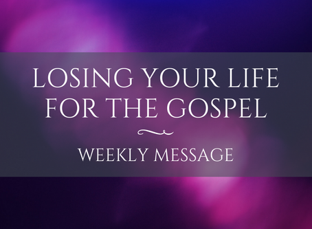 Weekly Message | Losing Your Life For The Gospel