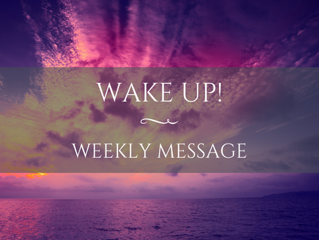 Weekly Message | Wake Up!
