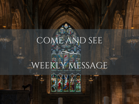 Weekly Message | Come and See