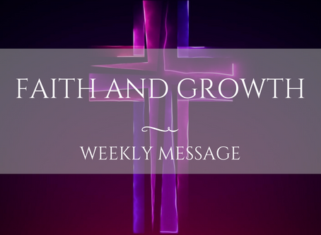 Weekly Message | Faith and Growth