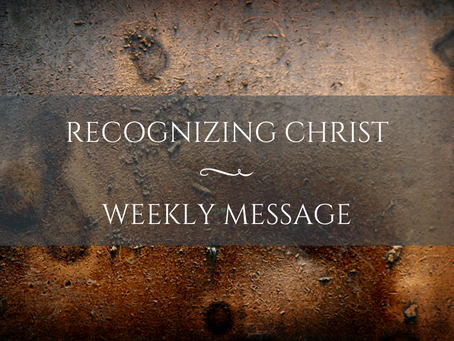 Weekly Message | Recognizing Christ
