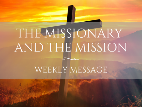 Weekly Message | The Missionary and The Mission