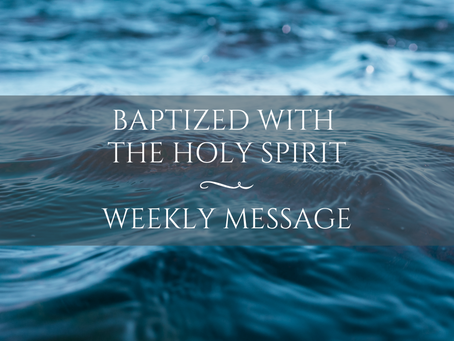 Weekly Message | Baptized with the Holy Spirit