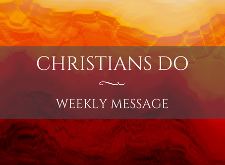 Weekly Message | Christians Do