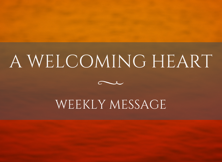 Weekly Message | A Welcoming Heart