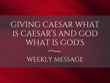 Weekly Message | Giving Caesar what is Caesar's and God what is God's