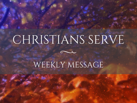 Weekly Message | Christians Serve