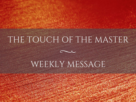 Weekly Message   The Touch of the Master