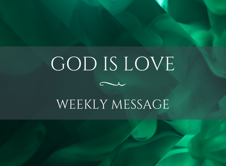 Weekly Message | God Is Love