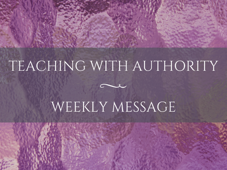 Weekly Message | Teaching with Authority