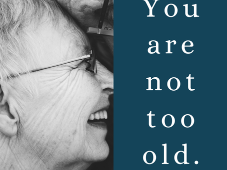 You are not too old.