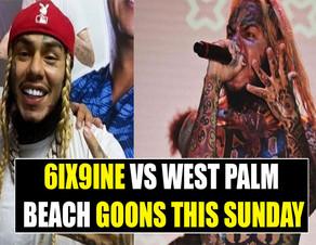 6ix9ine Vs West Palm Beach GOONS this Sunday