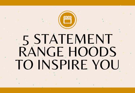 5 Statement Range Hoods to Inspire You