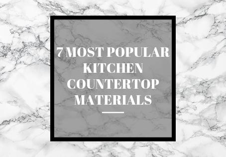 7 Most Popular Kitchen Countertop Materials