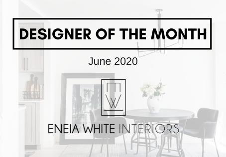 Designer of the Month: Eneia White Interiors!