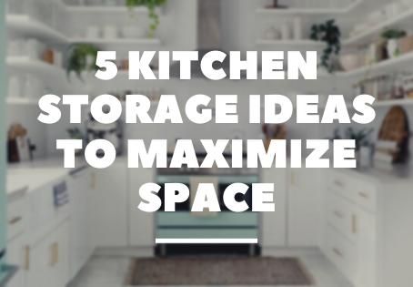 5 Kitchen Storage Ideas to Maximize Space