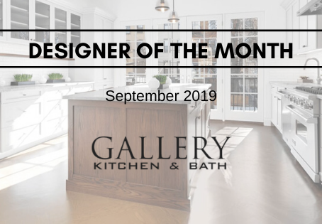 September Designer of the Month: Gallery Kitchen and Bath!