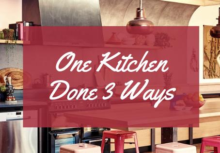 One Kitchen Done 3 Ways