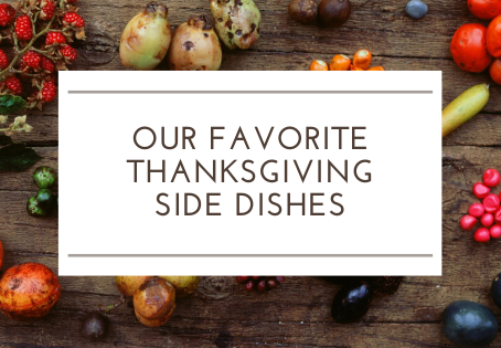 Our Favorite Thanksgiving Side Dishes