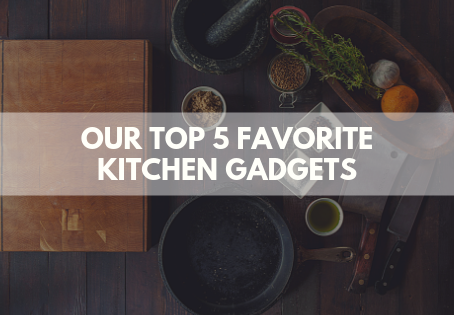 Our Top 5 Favorite Kitchen Products