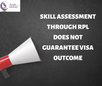 SKILL ASSESSMENT THROUGH RPL DOES NOT GUARANTEE VISA OUTCOME