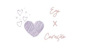 Ego X coração