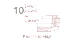10 livros para se inspirar e mudar sua vida