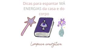 Dicas para espantar MÁ ENERGIAS da casa e do corpo: