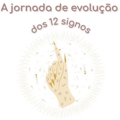 A jornada de evolução dos 12 signos