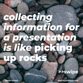 Collecting information for a presentation is like picking up rocks
