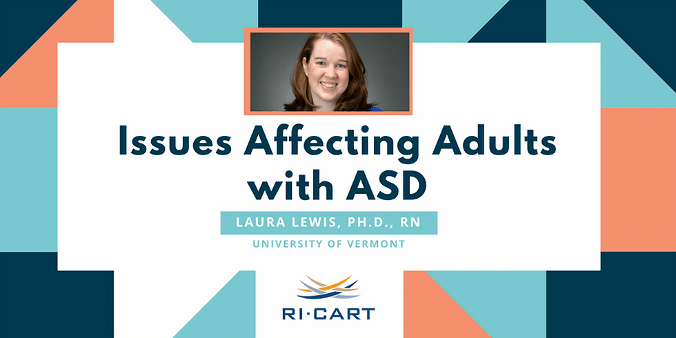 RI-CART Speaker Series: Dr. Laura Lewis - Issues Affecting Adults with Autism Spectrum Disorder
