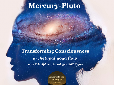 Mercury-Pluto: Transforming Consciousness - archetypal yoga flow - Jan 3, 2021