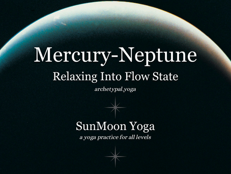 Mercury-Neptune: Relaxing Into Flow State - SunMoon Yoga -December 12, 2020