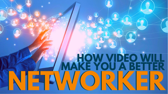 How video will make you a better networker