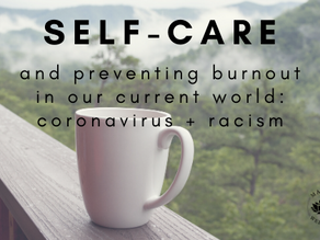 Self-care: preventing burnout in our current world: coronavirus + racism