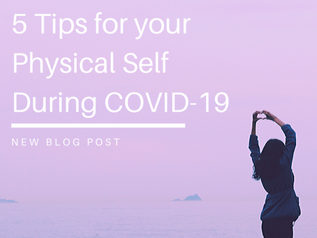5 Tips for your Physical Self During COVID-19