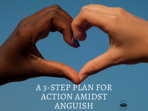 A 3-Step Plan for Action Amidst Anguish