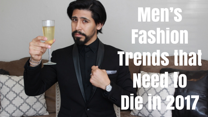 Men's Fashion Trends that Need to Die in 2017