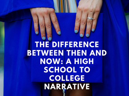 The Difference Between Then and Now: A High School to College Narrative