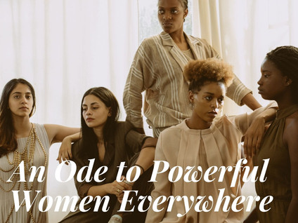 An Ode to Powerful Women Everywhere