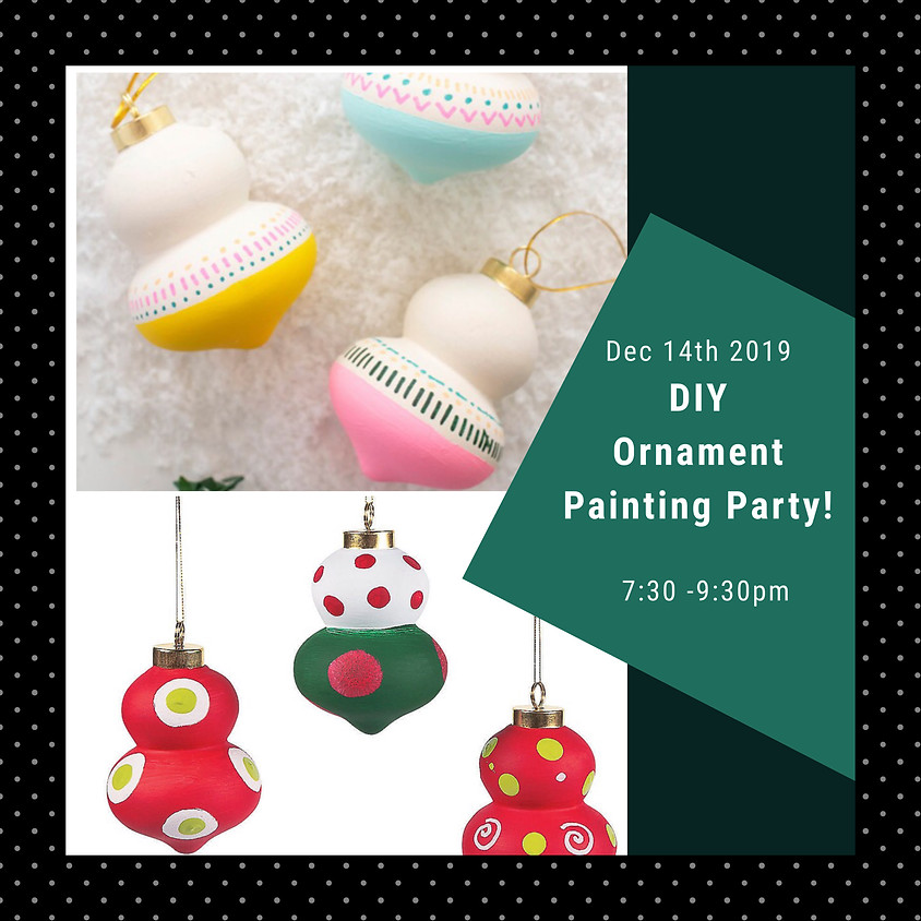 Ornament Painting Party! BYOB!