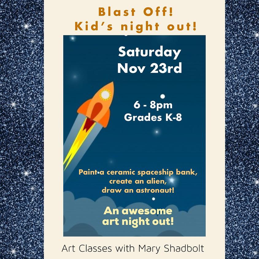 Blast off! Kids Night OUT!