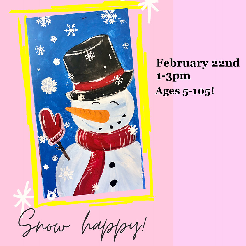 Snow Happy Painting Workshop! All Ages!