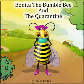 Why Bonita the Bumble Bee and the Quarantine