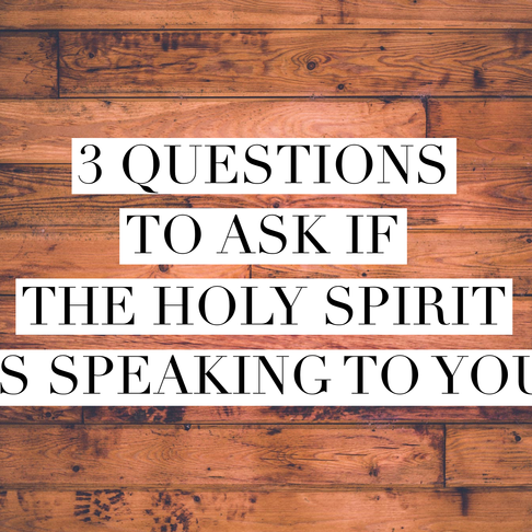 3 Questions to ask if the Holy Spirit is Speaking to You