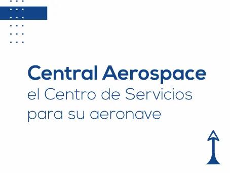 5 razones para elegir a Central Aerospace como el Centro de Servicios para su aeronave