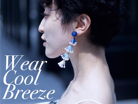 Wear Cool Breeze Earrings. 涼やかイヤリングを纏う。/ YURIKALAMODE vo.10